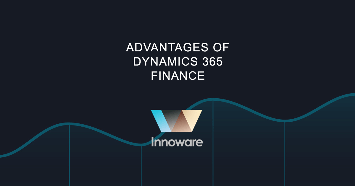 Advantages of Dynamics 365 Finance